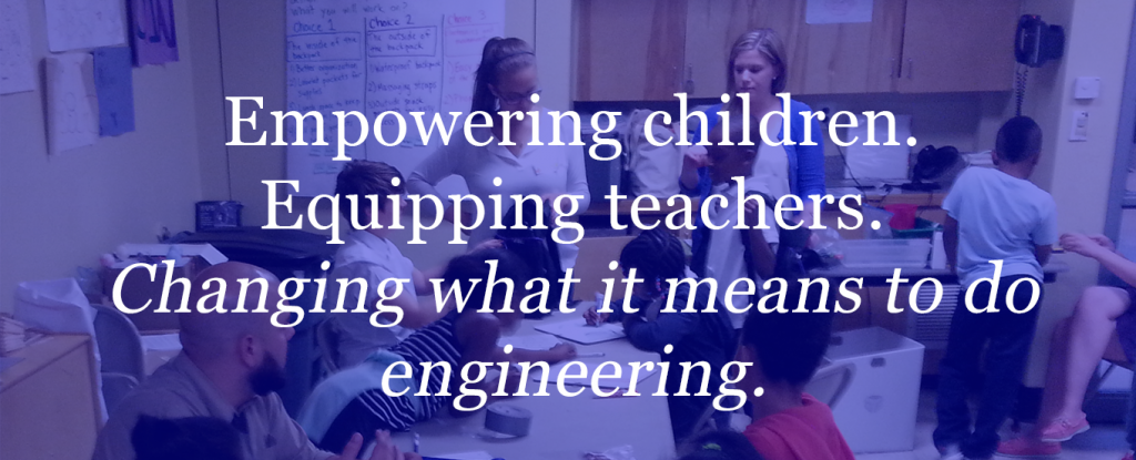 "Image reading ""Empowering Children. Equipping teachers. Changing what it means to do engineering."""